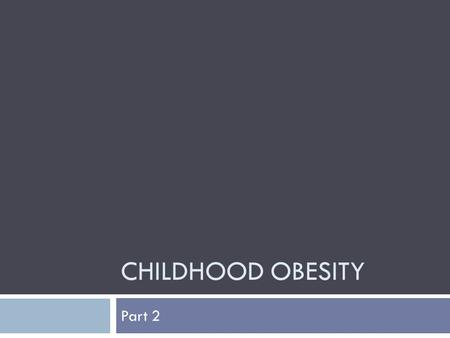 CHILDHOOD OBESITY Part 2. Hot off the press! 
