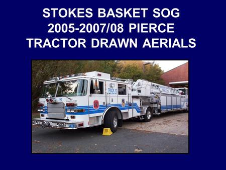 STOKES BASKET SOG 2005-2007/08 PIERCE TRACTOR DRAWN AERIALS.