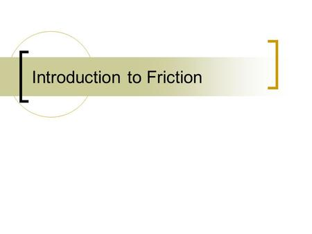 Introduction to Friction. Friction Friction is the force that opposes a sliding motion. Friction is due to microscopic irregularities in even the smoothest.