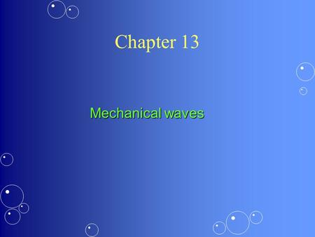 Chapter 13 Mechanical waves. Traveling waves If we perturb again and again we create a series of pulses One can do the same with a spring or a rope When.