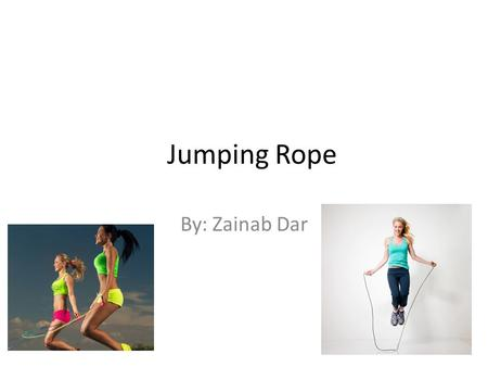 Jumping Rope By: Zainab Dar. Table of Contents Introduction Equipment/stuff Where to play How to turn the rope Rules Conclusion.