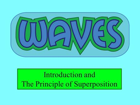 Introduction and The Principle of Superposition.