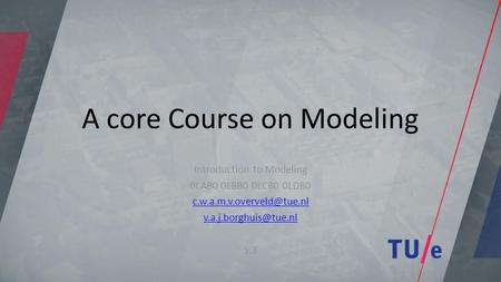 A core Course on Modeling Introduction to Modeling 0LAB0 0LBB0 0LCB0 0LDB0  S.3.