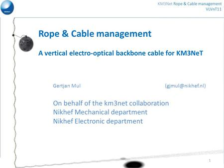 Rope & Cable management A vertical electro-optical backbone cable for KM3NeT Gertjan Mul On behalf of the km3net collaboration Nikhef.