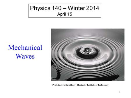 Mechanical Waves Physics 140 – Winter 2014 April 15