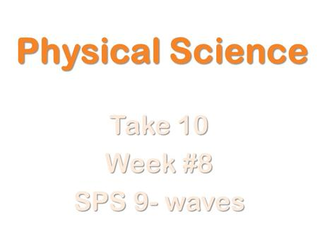 Physical Science Take 10 Week #8 SPS 9- waves.