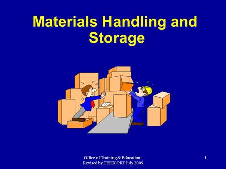 Office of Training & Education - Revised by TEEX-PRT July 2009 1 Materials Handling and Storage.