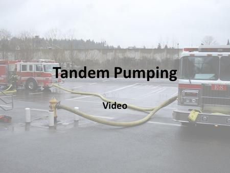 Tandem Pumping Video. INITIAL SIZE-UP When approaching the structure note the location of the FDC, Hydrant and Building Access.