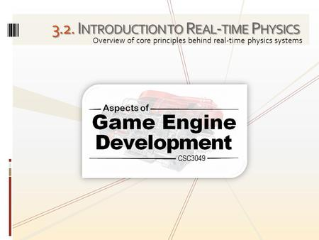 3.2. I NTRODUCTION TO R EAL - TIME P HYSICS Overview of core principles behind real-time physics systems.