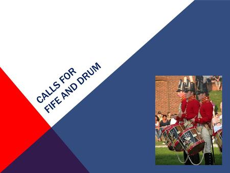 CALLS FOR FIFE AND DRUM. Students will discover the Fife and Drum Corps through images, sound recordings and videos. OBJECTIVE.