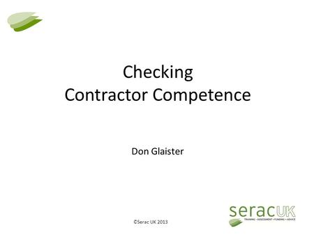 © Serac UK 2013 Checking Contractor Competence Don Glaister.