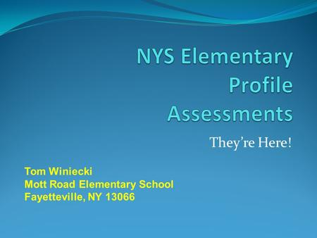 They're Here! Tom Winiecki Mott Road Elementary School Fayetteville, NY 13066.
