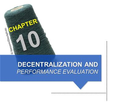DECENTRALIZATION AND PERFORMANCE EVALUATION © itaesem/iStockphoto CHAPTER 10.