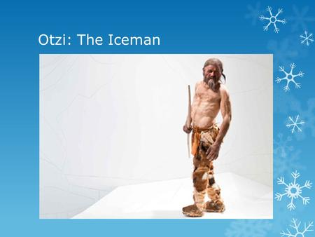 Otzi: The Iceman. Review  History is a detective story  Historians and Archaeologists speculate- or make educated guesses about the past.  They try.