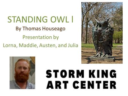 STANDING OWL l By Thomas Houseago Presentation by Lorna, Maddie, Austen, and Julia.