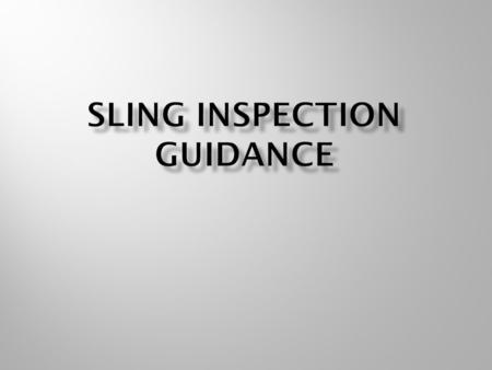 Round sling shall be removed from service if any of the following are visible:  Missing or illegible tag  Acid or caustic burns  Evidence of heat damage.