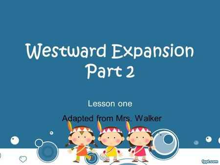 Westward Expansion Part 2 Lesson one