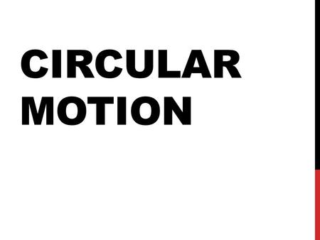 CIRCULAR MOTION. NEWTON'S 1 ST LAW In order to understand how and why objects travel in circles, we need to look back at Newton's 1 st Law Objects in.