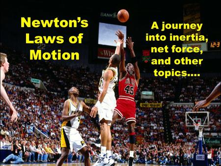 Newton's Laws of Motion A journey into inertia, net force, and other topics….