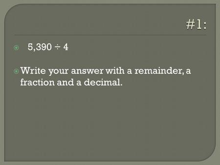  5,390 ÷ 4  Write your answer with a remainder, a fraction and a decimal.