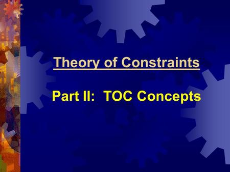 Theory of Constraints Part II: TOC Concepts. Drum – Buffer – Rope (DBR)  DBR is the TOC concept of production scheduling.  Drum:  Comes from a story.