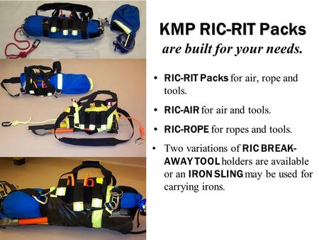 KMP RIC-RIT Packs KMP RIC-RIT Packs are built for your needs. RIC-RIT Packs for air, rope and tools. RIC-AIR for air and tools. RIC-ROPE for ropes and.