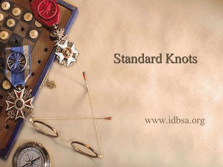Standard Knots www.idbsa.org. Objectives LL earn how to tie and what are the functions of the following knots. –T–Thumb knot –F–Figure-of-8 knot –R–Reef.