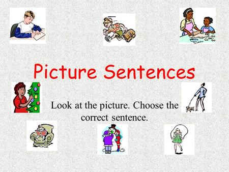 Picture Sentences Look at the picture. Choose the correct sentence.