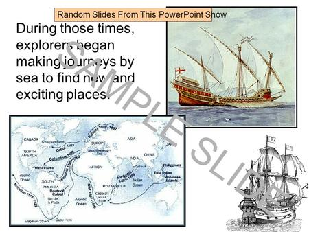 Www.ks1resources.co.uk During those times, explorers began making journeys by sea to find new and exciting places. SAMPLE SLIDE Random Slides From This.