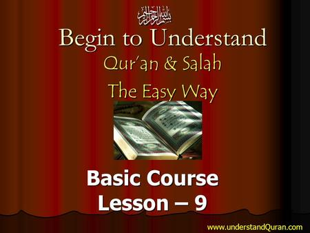 Begin to Understand Qur'an & Salah The Easy Way Basic Course Lesson – 9 www.understandQuran.com.