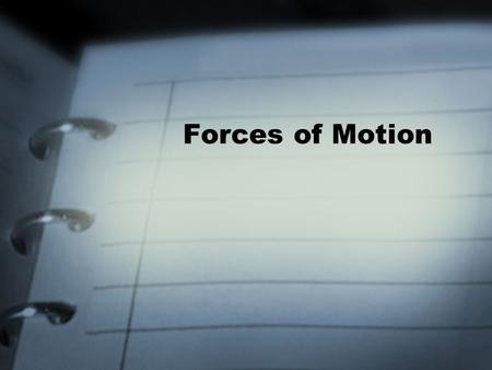 Forces of Motion. Force A force is a push or pull exerted on an object in order to change the motion of an object Force has two things –Strength –Direction.