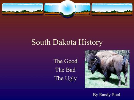 South Dakota History The Good The Bad The Ugly By Randy Pool.