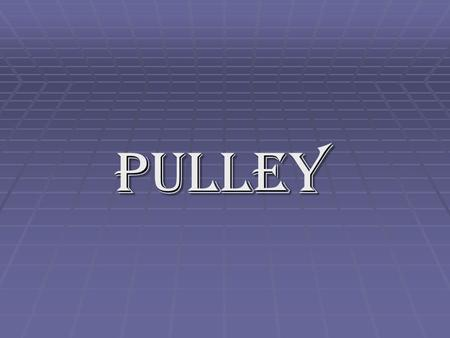 Pulley. Simple Machines  A machine is a tool that helps people do more work with greater speed and less effort.  A Simple Machine has few or no moving.
