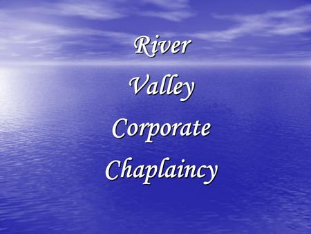 River Valley Corporate Chaplaincy. Helping Your Employees Be Better Employees Senior Chaplain Paul Northcut P O Box 3256 (479) 967-6327 Russellville,