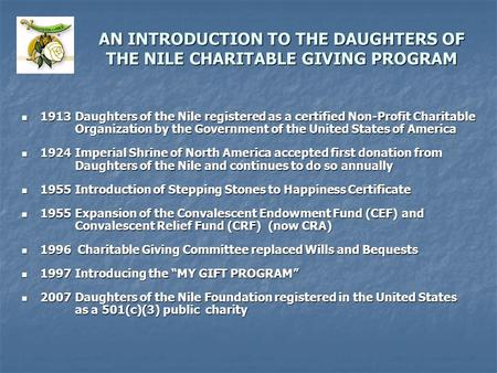 AN INTRODUCTION TO THE DAUGHTERS OF THE NILE CHARITABLE GIVING PROGRAM 1913 Daughters of the Nile registered as a certified Non-Profit Charitable Organization.