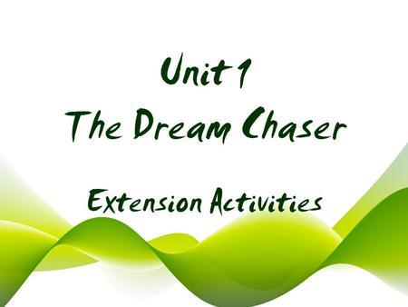 Unit 1 The Dream Chaser Extension Activities. Extreme Sports The Dream Catcher Activity One Activity Two.