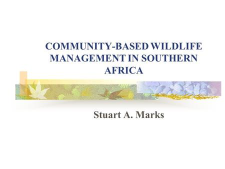 COMMUNITY-BASED WILDLIFE MANAGEMENT IN SOUTHERN AFRICA Stuart A. Marks.