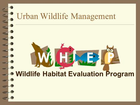 Urban Wildlife Management PEWH Wildlife Habitat Evaluation Program.