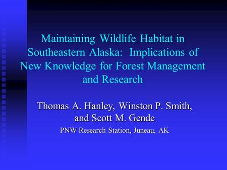 Maintaining Wildlife Habitat in Southeastern Alaska: Implications of New Knowledge for Forest Management and Research Thomas A. Hanley, Winston P. Smith,