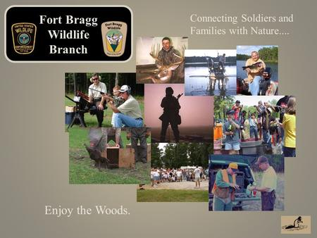 Enjoy the Woods. Connecting Soldiers and Families with Nature.... Fort Bragg Wildlife Branch.