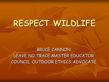 RESPECT WILDLIFE BRUCE CANNON LEAVE NO TRACE MASTER EDUCATOR COUNCIL OUTDOOR ETHICS ADVOCATE.