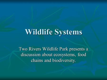 Wildlife Systems Two Rivers Wildlife Park presents a discussion about ecosystems, food chains and biodiversity.