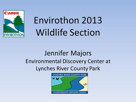 Envirothon 2013 Wildlife Section Jennifer Majors Environmental Discovery Center at Lynches River County Park.