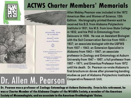 Dr. Allen M. Pearson Dr. Pearson was a professor of Zoology-Entomology at Auburn University. Even in his retirement, he was a Charter Member of the Alabama.