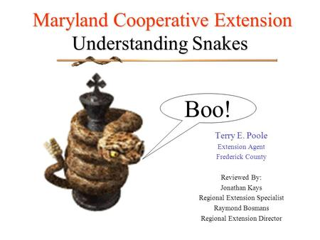 Maryland Cooperative Extension Understanding Snakes Maryland Cooperative Extension Understanding Snakes Terry E. Poole Extension Agent Frederick County.