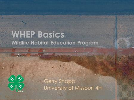 WHEP Basics Wildlife Habitat Education Program Gerry Snapp University of Missouri 4H.