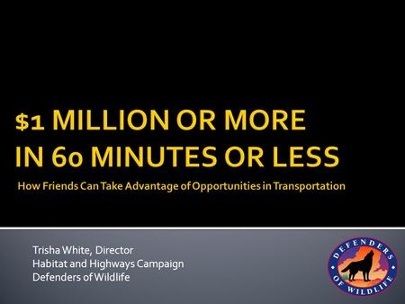 Trisha White, Director Habitat and Highways Campaign Defenders of <strong>Wildlife</strong>.