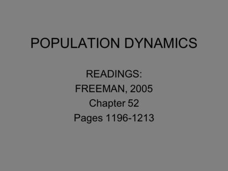 POPULATION DYNAMICS READINGS: FREEMAN, 2005 Chapter 52 Pages 1196-1213.