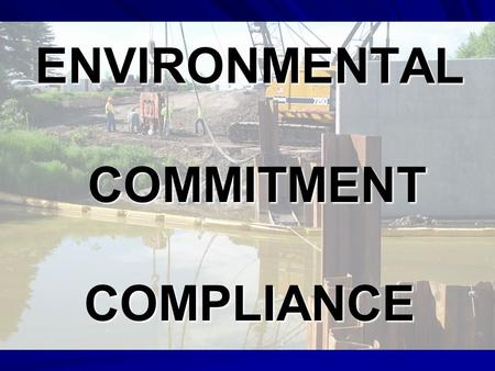 ENVIRONMENTAL COMMITMENT COMPLIANCE. Mark Schrader – FHWA –Law and Process Review Findings Bill Bicknell – USFWS –Field Review Examples Sheri Lares -