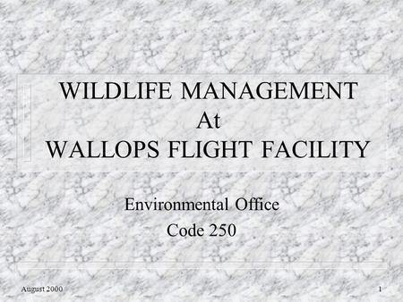 August 20001 WILDLIFE MANAGEMENT At WALLOPS FLIGHT FACILITY Environmental Office Code 250.